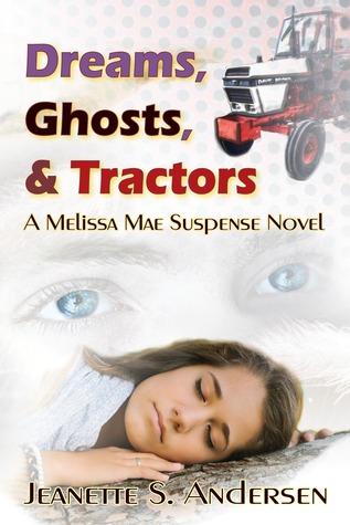 Dreams, Ghosts, & Tractors (A Melissa Mae Suspence Novel, #1)