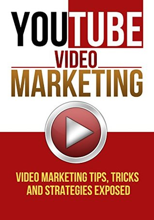 YouTube Video Marketing: Video Marketing Tips, Tricks And Strategies EXPOSED
