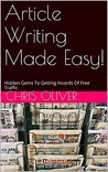 Article Writing Made Easy!: Hidden Gems To Getting Hoards Of Free Traffic