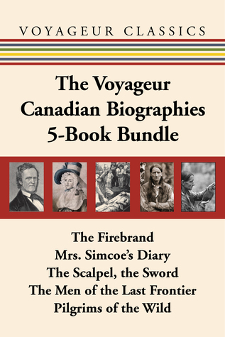 the-voyageur-canadian-biographies-5-book-bundle-the-firebrand-mrs-simcoe-s-diary-the-scalpel-the-sword-the-men-of-the-last-frontier-pilgrims-of-the-wild