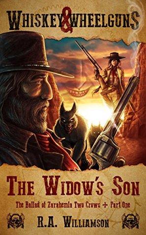The Widow's Son: A Whiskey & Wheelguns Serial Adventure (The Ballad of Zarahemla Two Crows Book 1)