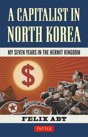A Capitalist in North Korea: My Seven Years in the Hermit Kingdom