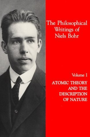 The Philosophical Writings of Niels Bohr, Vol. 1: Atomic Theory and the Description of Nature