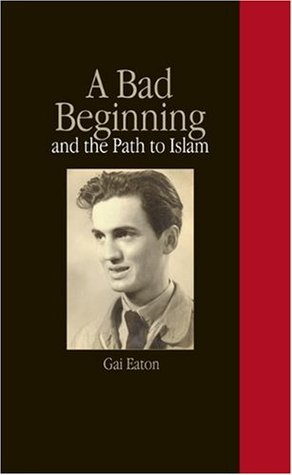 A bad beginning and the path to islam by charles le gai eaton 7004948 fandeluxe Gallery