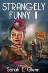 Strangely Funny II by Sarah E. Glenn