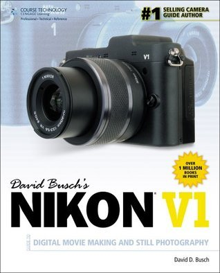 David Busch's Nikon V1 Guide to Digital Movie and Still Photography, 1st Edition