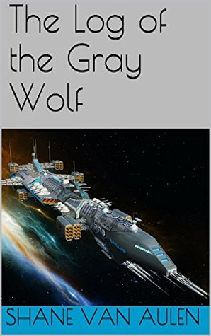 The Log of the Gray Wolf by Shane VanAulen