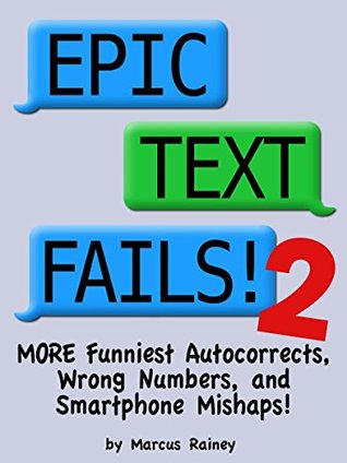 Epic Text Fails! 2: More Funniest Autocorrects, Wrong Numbers, and Smartphone Mishaps