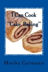 "I Can Cook "" Cake Baking"" by Marika Germanis"
