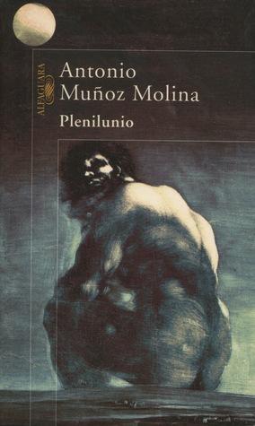 Plenilunio by Antonio Muñoz Molina