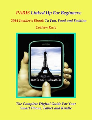 Paris Linked Up For Beginners: 2014 Insider's Ebook to Fun, Food and Fashion