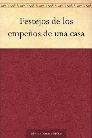 Festejos de los empeños de una casa by Juana Inés de la Cruz