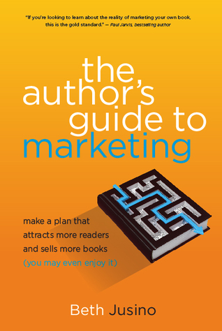 The Author's Guide to Marketing: Make a Plan That Attracts More Readers and Sells More Books
