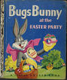 Bugs Bunny at the Easter Party (A Little Golden Book)