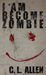I Am Become Zombie by C.L. Allen
