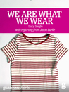 We Are What We Wear: Unravelling fast fashion and the collapse of Rana Plaza (Guardian Shorts Book 13)