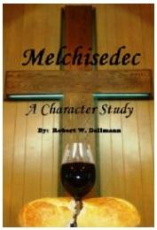 Melchisedec - A Character Study by Robert W. Dallmann