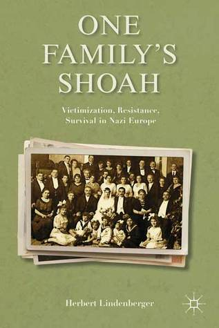 One Family's Shoah: Victimization, Resistance, Survival in Nazi Europe by Herbert Lindenberger