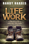 Life Work: Confessions of an Everyday Disciple