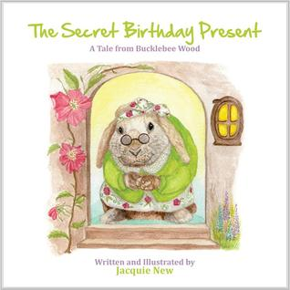 The Secret Birthday Present: A Tale from Bucklebee Wood