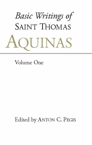 Basic Writings of Saint Thomas Aquinas, Vol. 1 by Thomas Aquinas