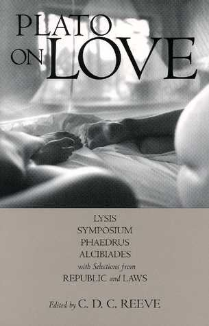 On Love: Lysis/Symposium/Phaedrus/Alcibiades/Selections from Republic & Laws