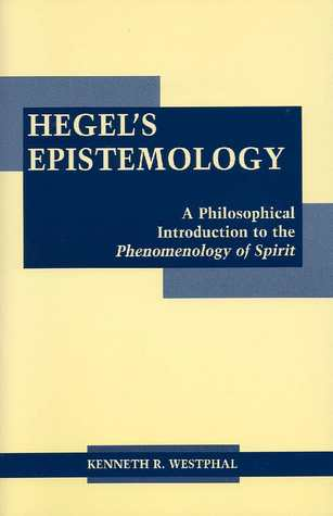 Hegel's Epistemology: A Philosophical Introduction to the Phenomenology of Spirit