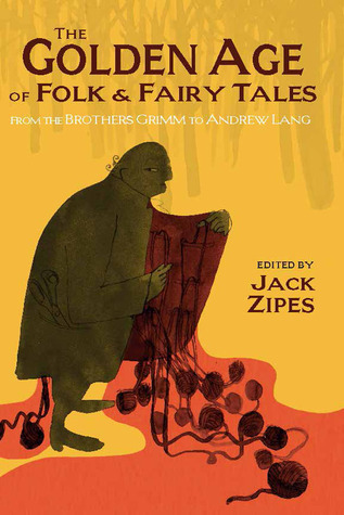 The Golden Age of Folk and Fairy Tales: From the Brothers Grimm to Andrew Lang