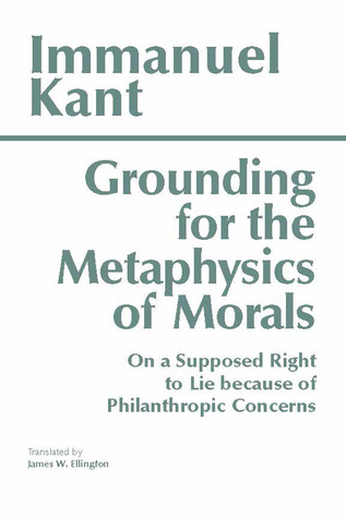 Grounding for the Metaphysics of Morals/On a Supposed Right t... by Immanuel Kant