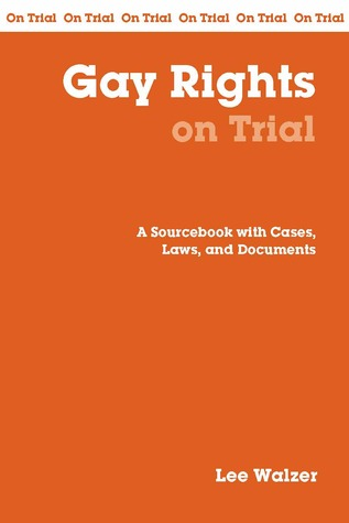 Gay Rights on Trial: A Sourcebook with Cases, Laws, and Documents