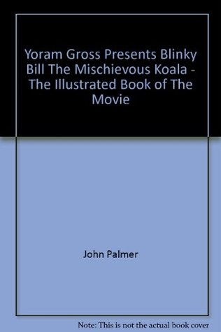 Yoram Gross Presents Blinky Bill The Mischievous Koala - The Illustrated Book of The Movie