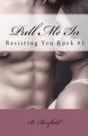 Pull Me In (Resisting You, #1)
