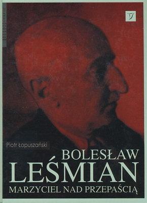 Bolesław Leśmian. Marzyciel nad przepaścią