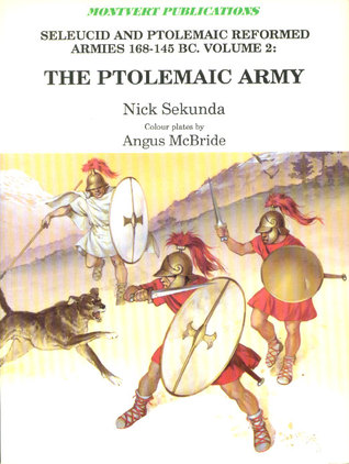 The Ptolemaic Army (Selucid and Ptolemaic Reformed Armies 168-145 BC Volume 2)