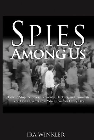 Spies Among Us: How to Stop the Spies, Terrorists, Hackers, and Criminals You Don't Even Know You Encounter Every Day