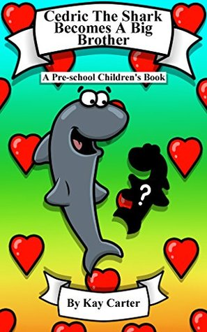 Cedric The Shark Becomes A Big Brother: Pre-school Children's Books (Bedtime Stories For Children Book 8)