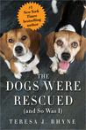 The Dogs Were Rescued (and So Was I)