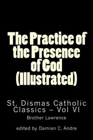 The Practice of the Presence of God (Illustrated) (St. Dismas Catholic Classics Book 6)