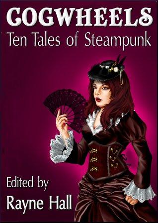 Cogwheels: Ten Tales of Steampunk