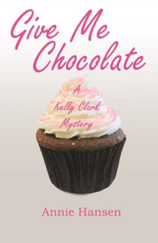 Give Me Chocolate (Kelly Clark Mystery #1)