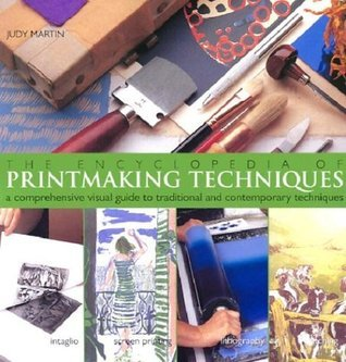 The Encyclopedia of Printmaking Techniques: A Comprehensive Visual Guide to Traditional and Contemporary Techniques