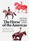 The Horse of the Americas by Robert Moorman Denhardt