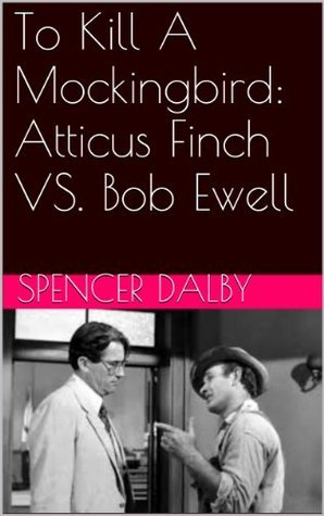 To Kill A Mockingbird: Atticus Finch VS. Bob Ewell