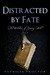Distracted by Fate (The Wit...