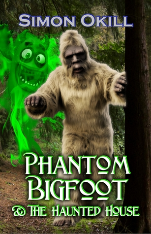 Phantom Bigfoot & The Haunted House (Phantom Bigfoot Series, #3)