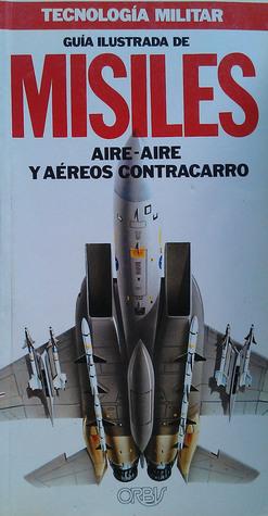 Guía Ilustrada de Misiles Aire-Aire y Aéreos Contracarro (Tecnología Militar #2)