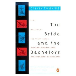 The bride and the bachelors : five masters of the avant garde, Duchamp, Tinguely, Cage, Rauschenberg, Cunningham