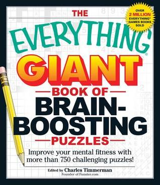 The Everything Giant Book Of Brain-Boosting Puzzles: Improve your mental fitness with more than 750 challenging puzzles!
