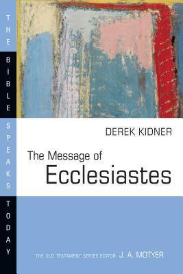 The Message of Ecclesiastes: A Time to Mourn, and a Time to Dance(The Bible Speaks Today: Old Testam