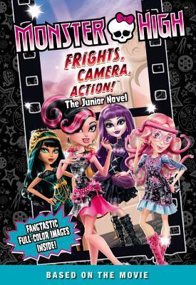 Monster High: Frights, Camera, Action! The Junior Novel